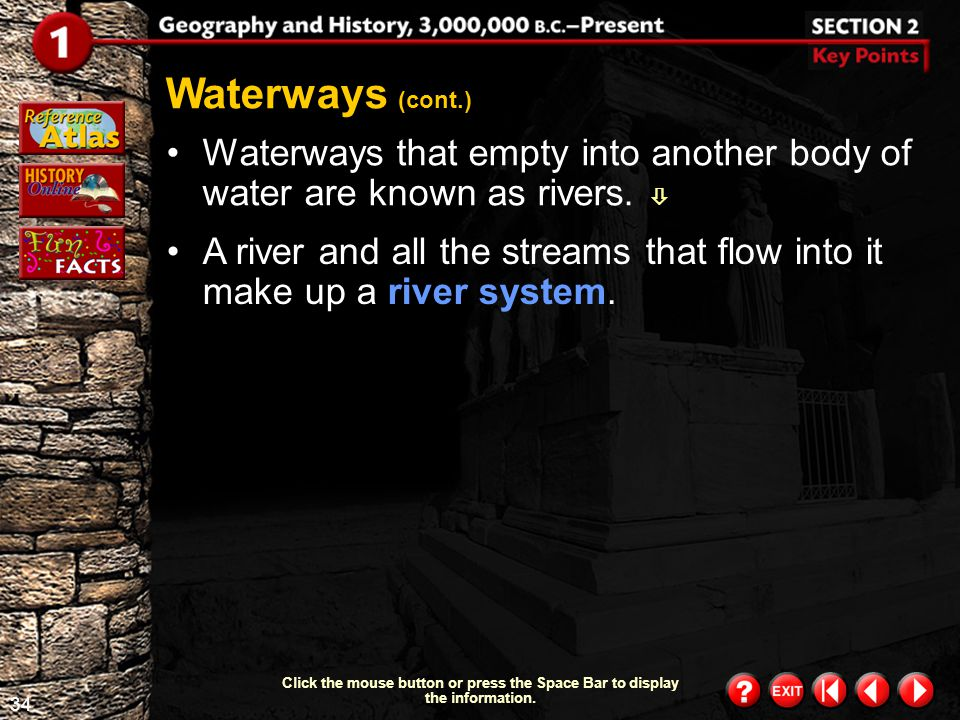 Waterways (cont.) Waterways that empty into another body of water are known as rivers. 