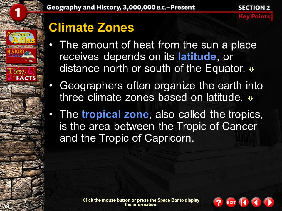 Climate Zones The amount of heat from the sun a place receives depends on its latitude, or distance north or south of the Equator. 