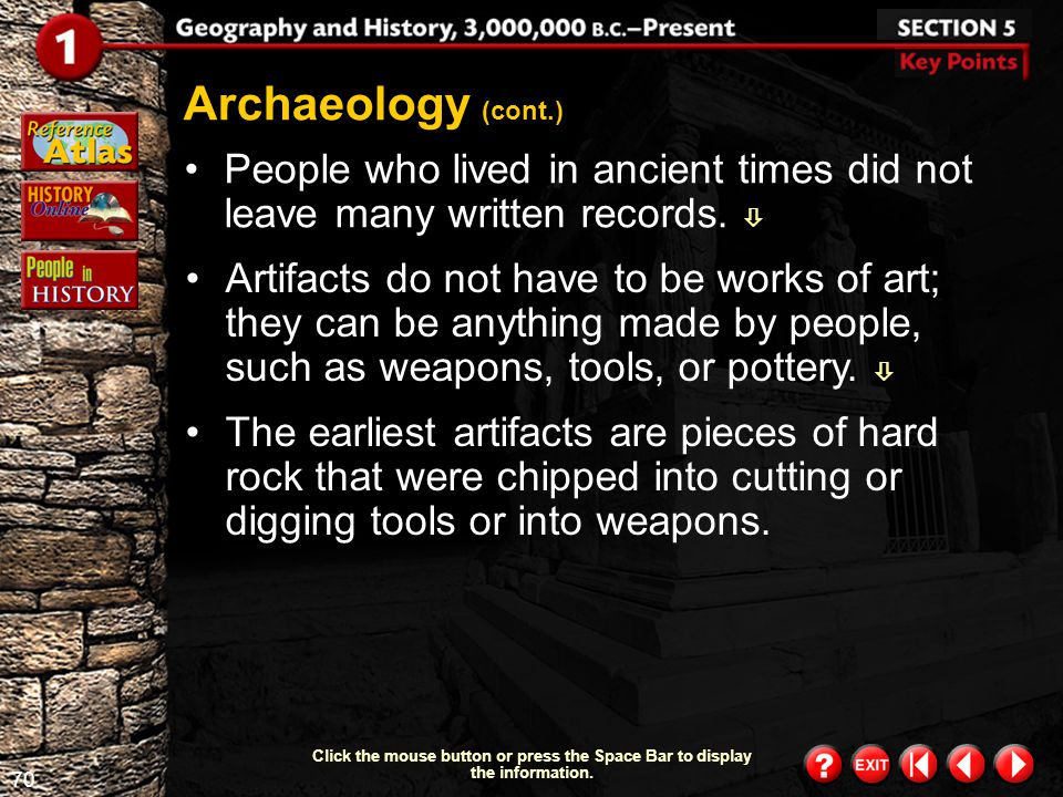 Archaeology (cont.) People who lived in ancient times did not leave many written records. 