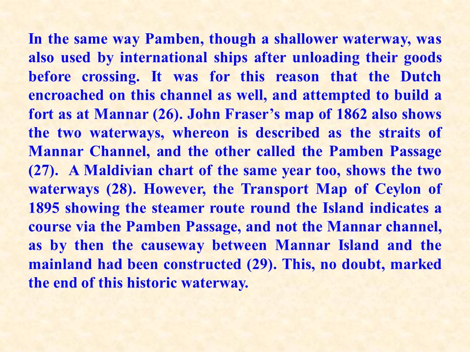 In the same way Pamben, though a shallower waterway, was also used by international ships after unloading their goods before crossing.