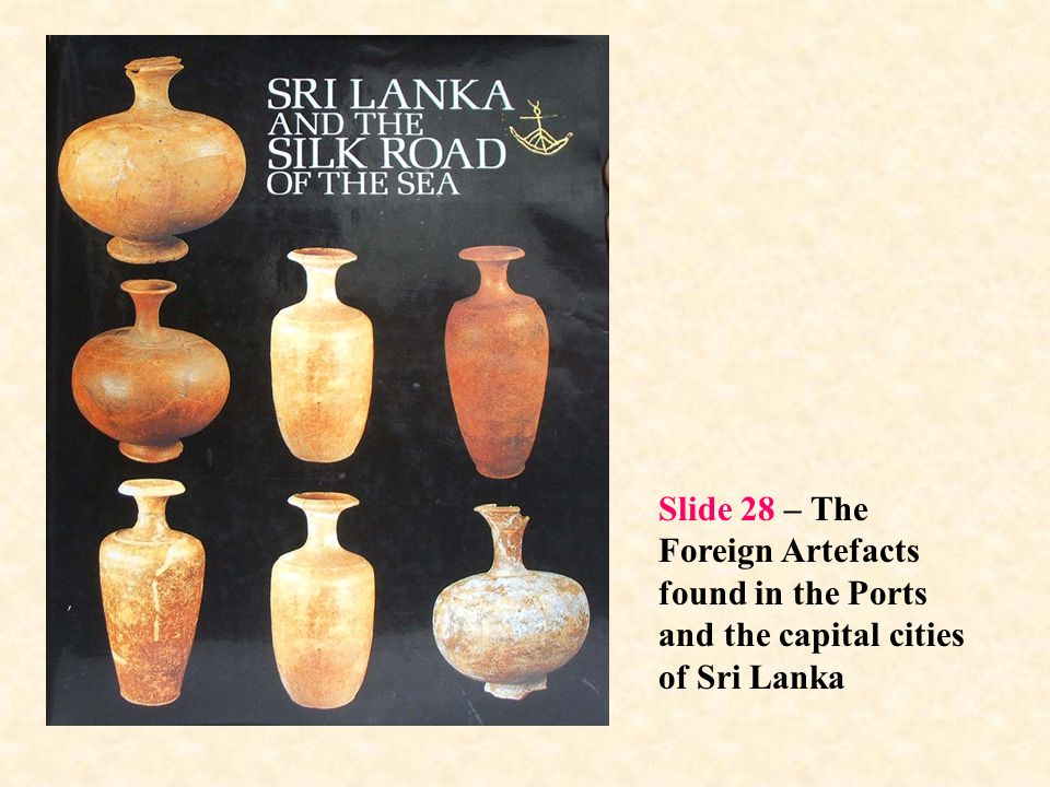 Slide 28 – The Foreign Artefacts found in the Ports and the capital cities of Sri Lanka