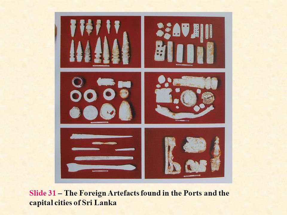 Slide 31 – The Foreign Artefacts found in the Ports and the capital cities of Sri Lanka