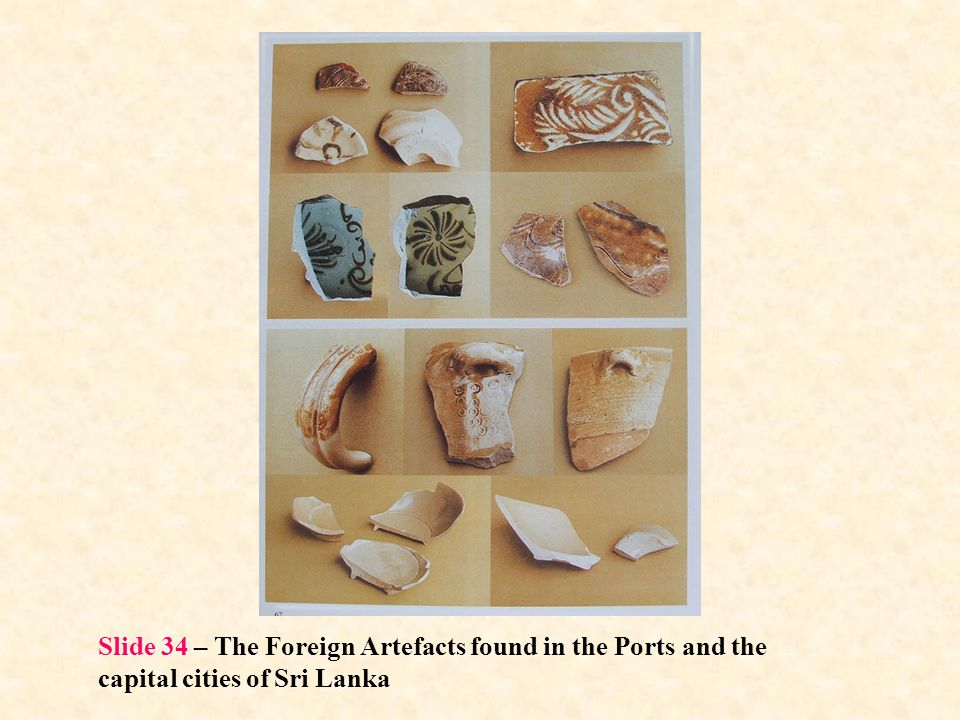 Slide 34 – The Foreign Artefacts found in the Ports and the capital cities of Sri Lanka