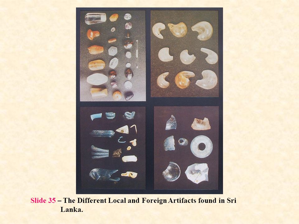 Slide 35 – The Different Local and Foreign Artifacts found in Sri