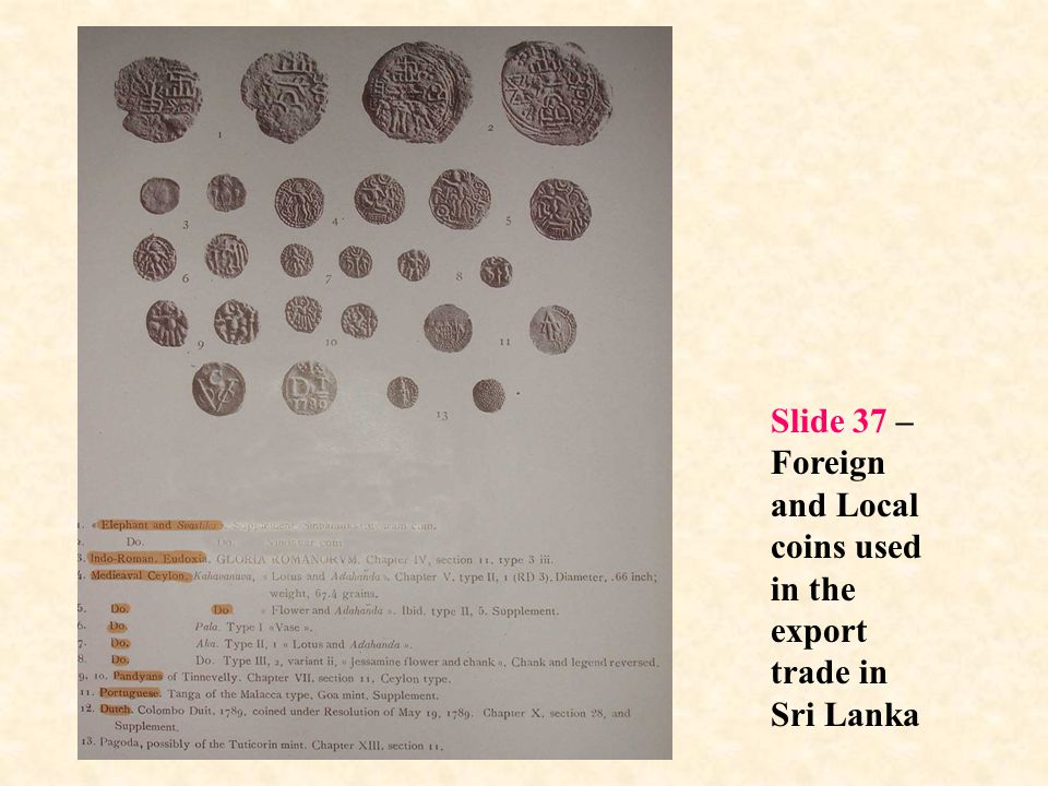 Slide 37 – Foreign and Local coins used in the export trade in Sri Lanka