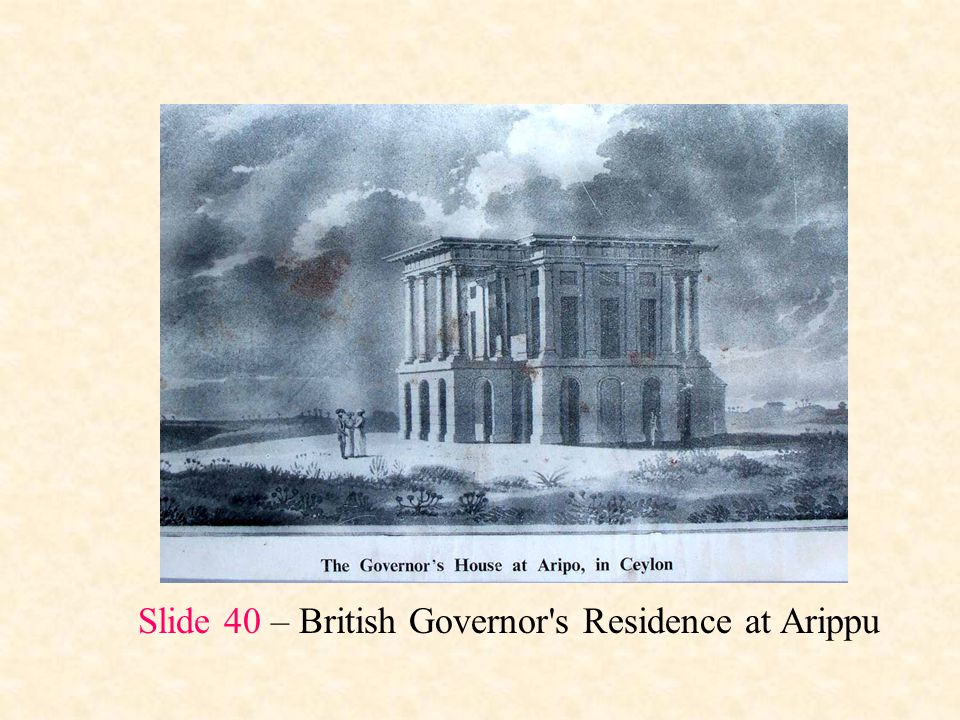 Slide 40 – British Governor s Residence at Arippu