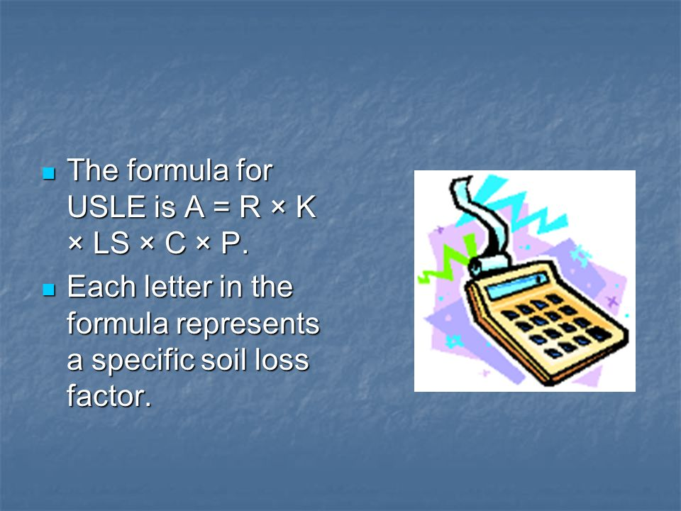 The formula for USLE is A = R × K × LS × C × P.