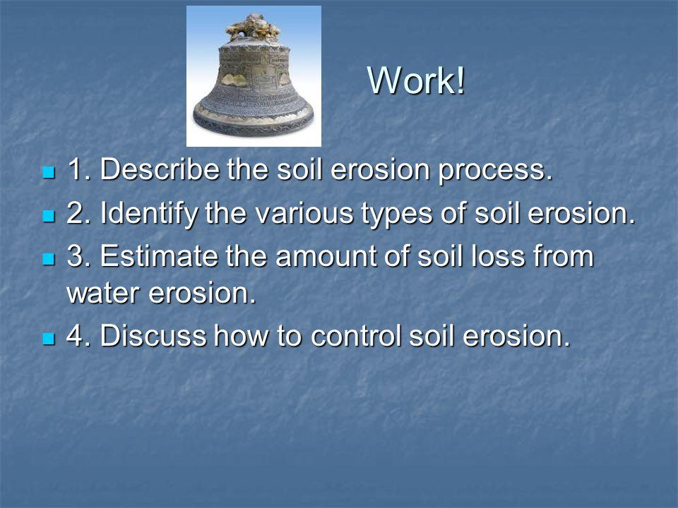 Work! 1. Describe the soil erosion process.