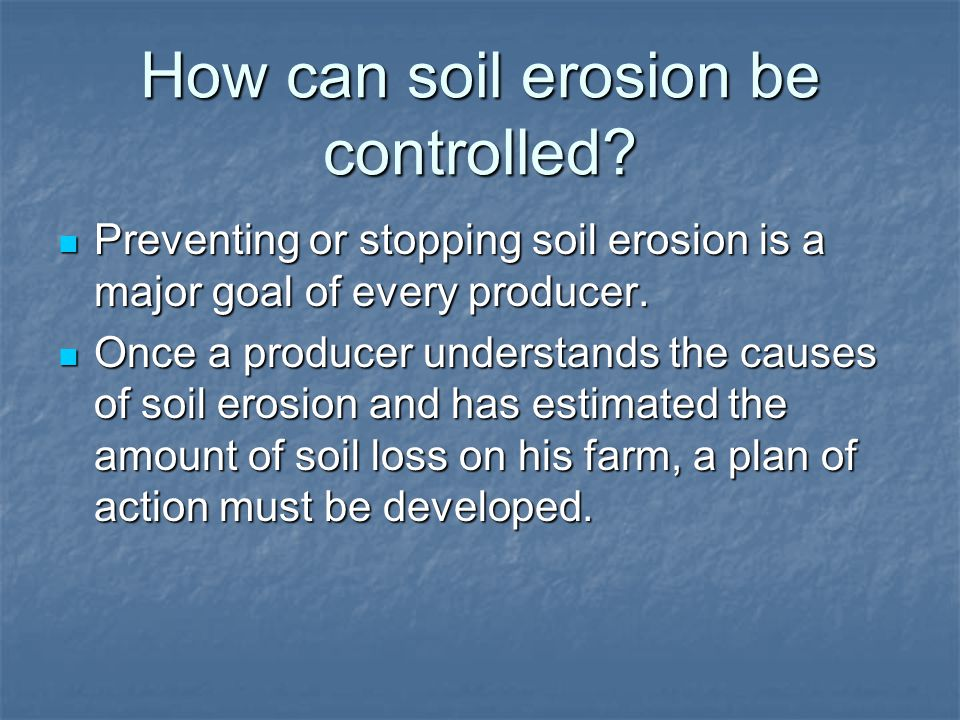 How can soil erosion be controlled