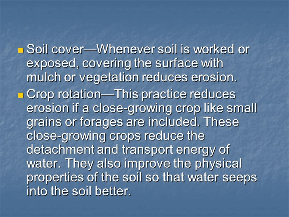 Soil cover—Whenever soil is worked or exposed, covering the surface with mulch or vegetation reduces erosion.