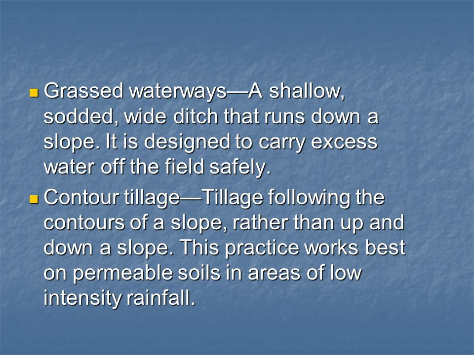 Grassed waterways—A shallow, sodded, wide ditch that runs down a slope