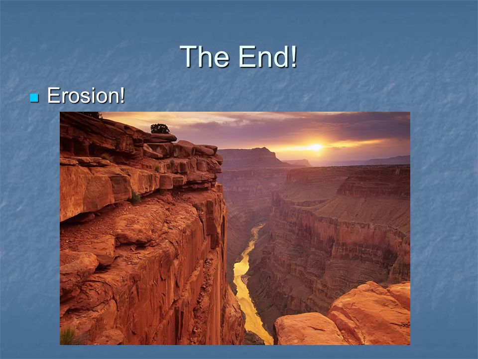 The End! Erosion!