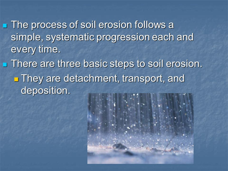The process of soil erosion follows a simple, systematic progression each and every time.