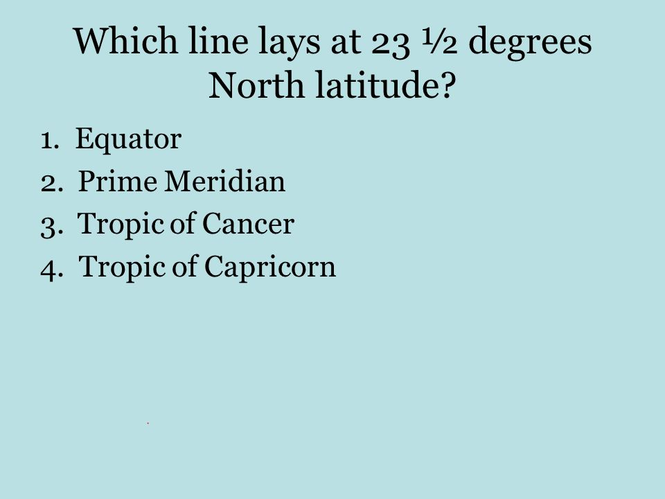 Which line lays at 23 ½ degrees North latitude