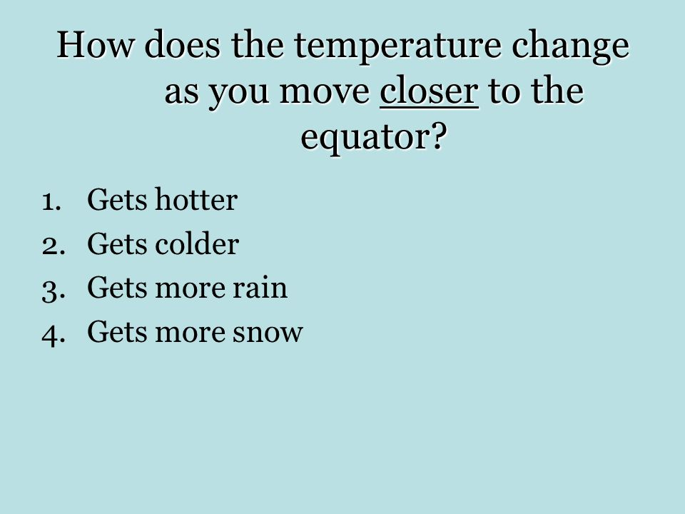 How does the temperature change as you move closer to the equator
