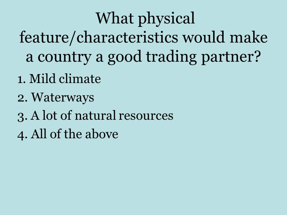 What physical feature/characteristics would make a country a good trading partner