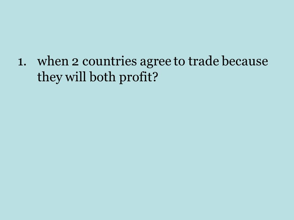 when 2 countries agree to trade because they will both profit