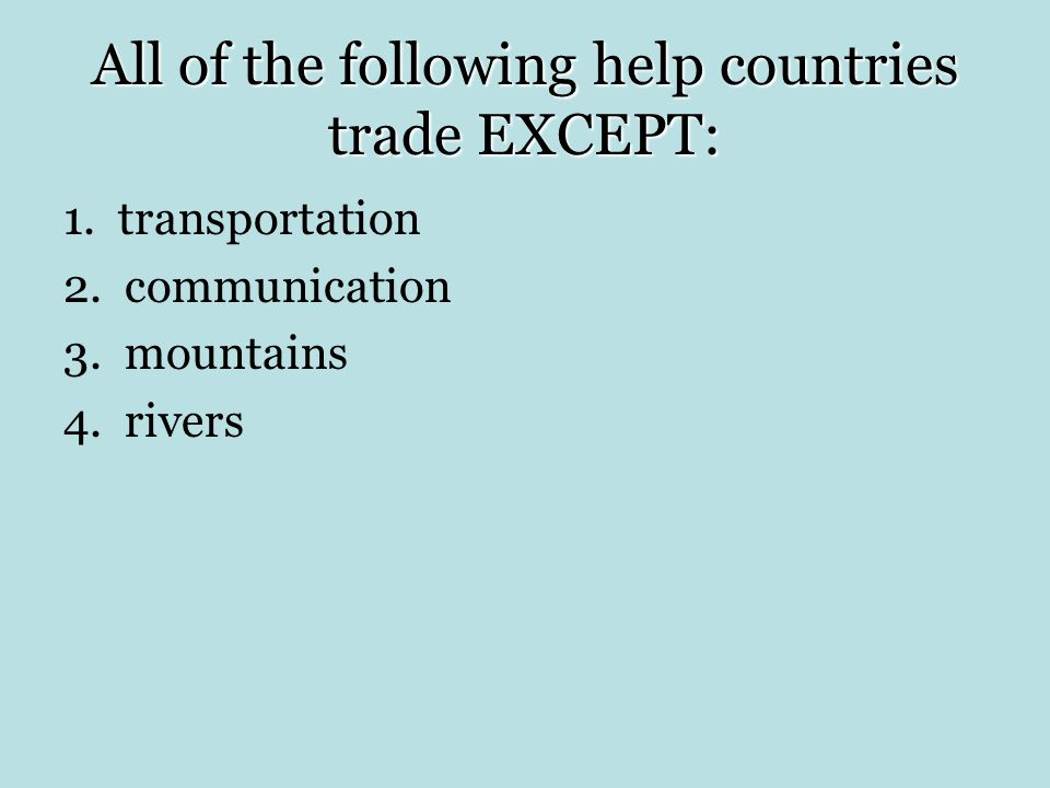 All of the following help countries trade EXCEPT: