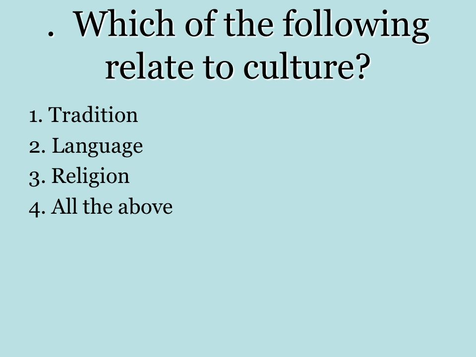 . Which of the following relate to culture