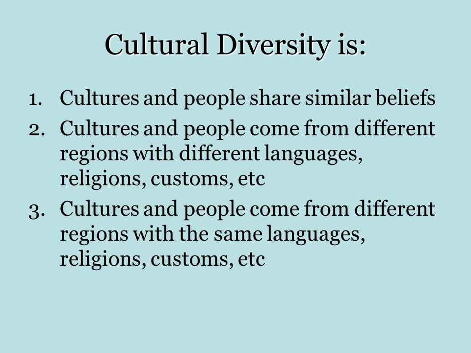 Cultural Diversity is: