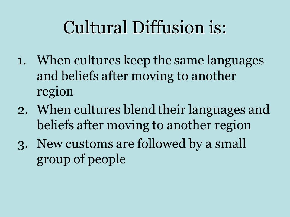 Cultural Diffusion is: