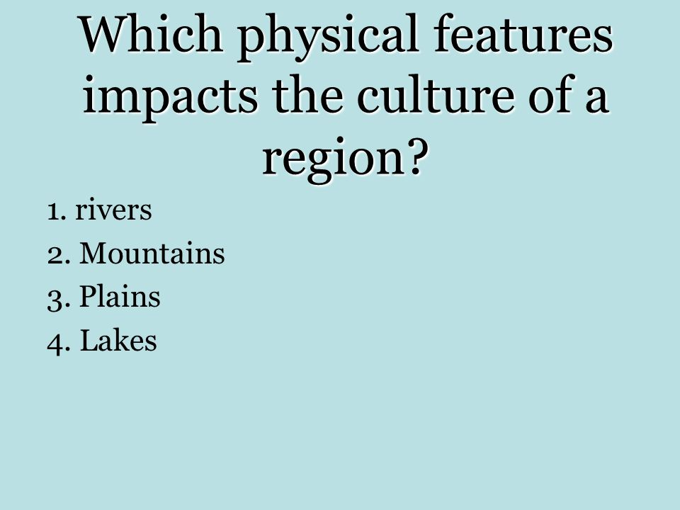 Which physical features impacts the culture of a region