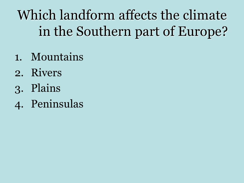 Which landform affects the climate in the Southern part of Europe