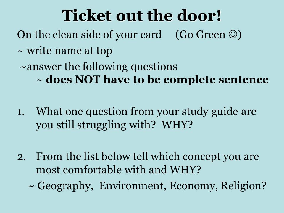 Ticket out the door! On the clean side of your card (Go Green )