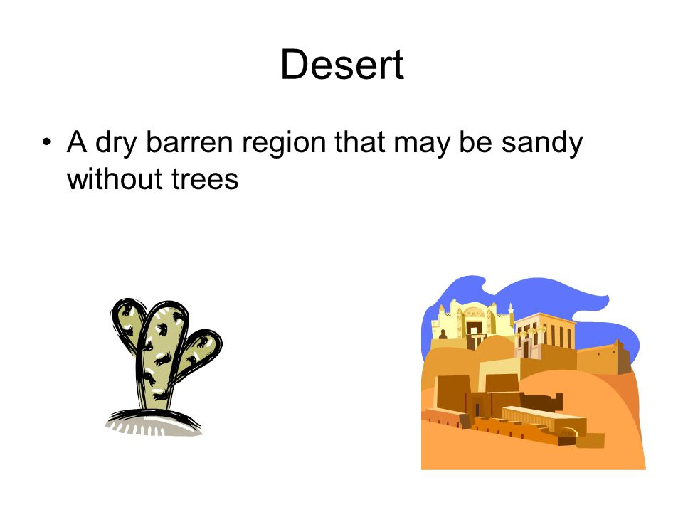 Desert A dry barren region that may be sandy without trees