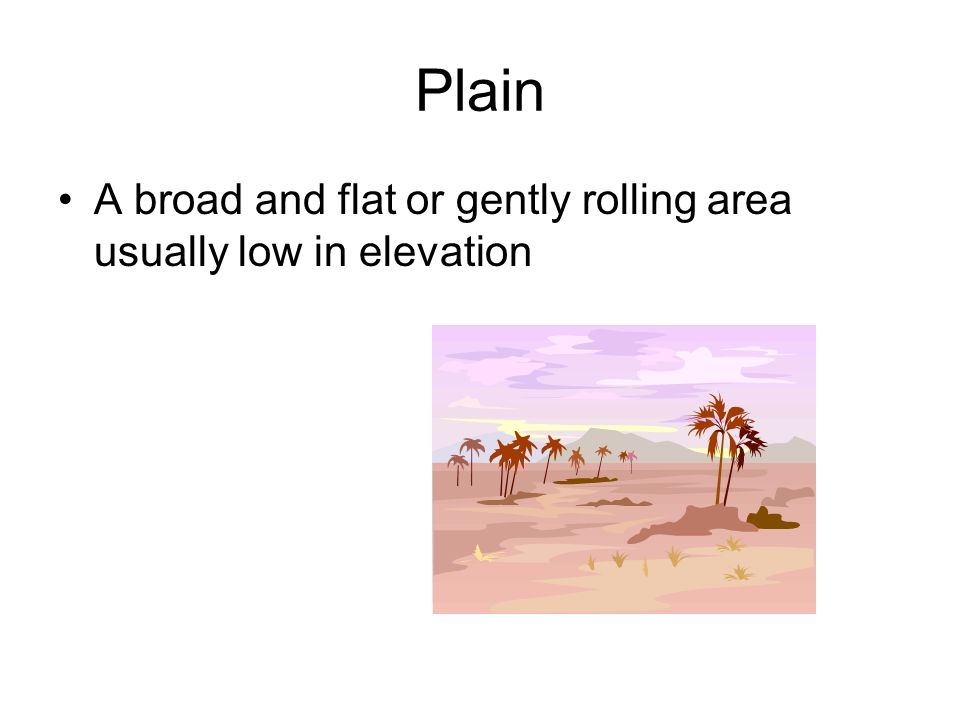 Plain A broad and flat or gently rolling area usually low in elevation