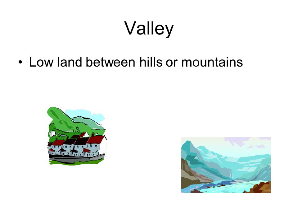Valley Low land between hills or mountains