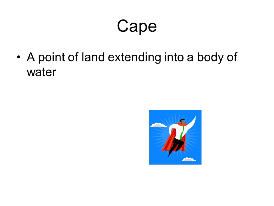 Cape A point of land extending into a body of water