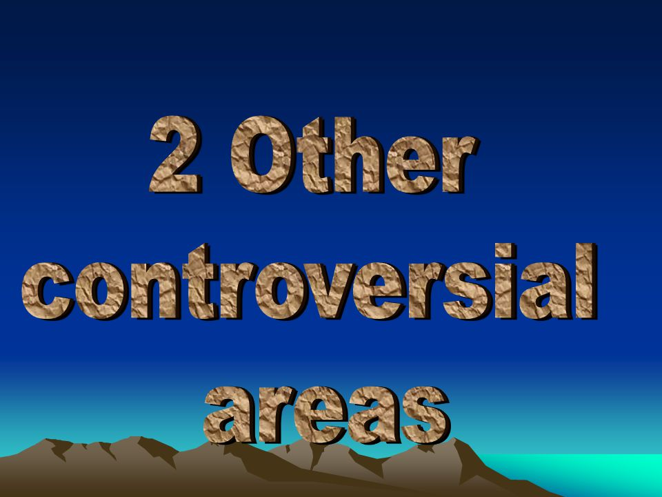 2 Other controversial areas