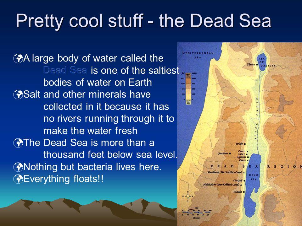 Pretty cool stuff - the Dead Sea