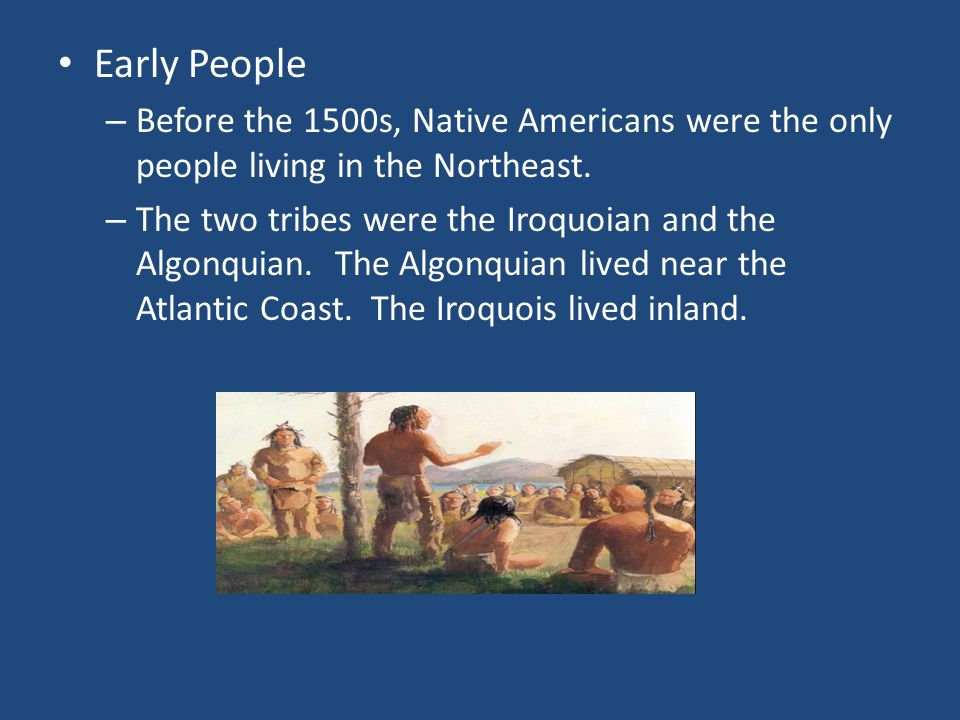 Early People Before the 1500s, Native Americans were the only people living in the Northeast.