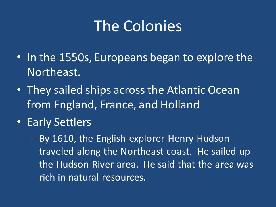 The Colonies In the 1550s, Europeans began to explore the Northeast.