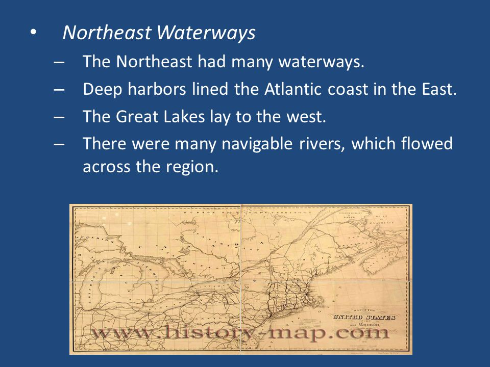 Northeast Waterways The Northeast had many waterways.