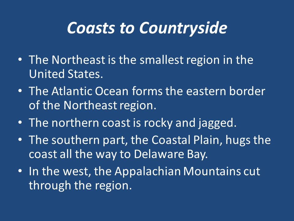 Coasts to Countryside The Northeast is the smallest region in the United States.
