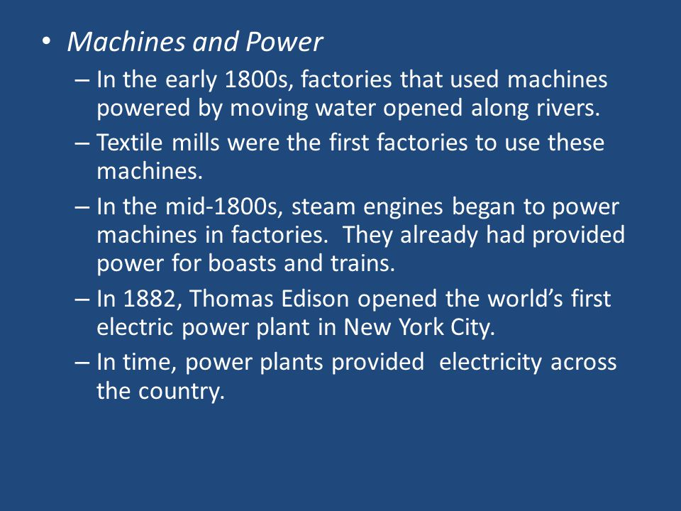 Machines and Power In the early 1800s, factories that used machines powered by moving water opened along rivers.