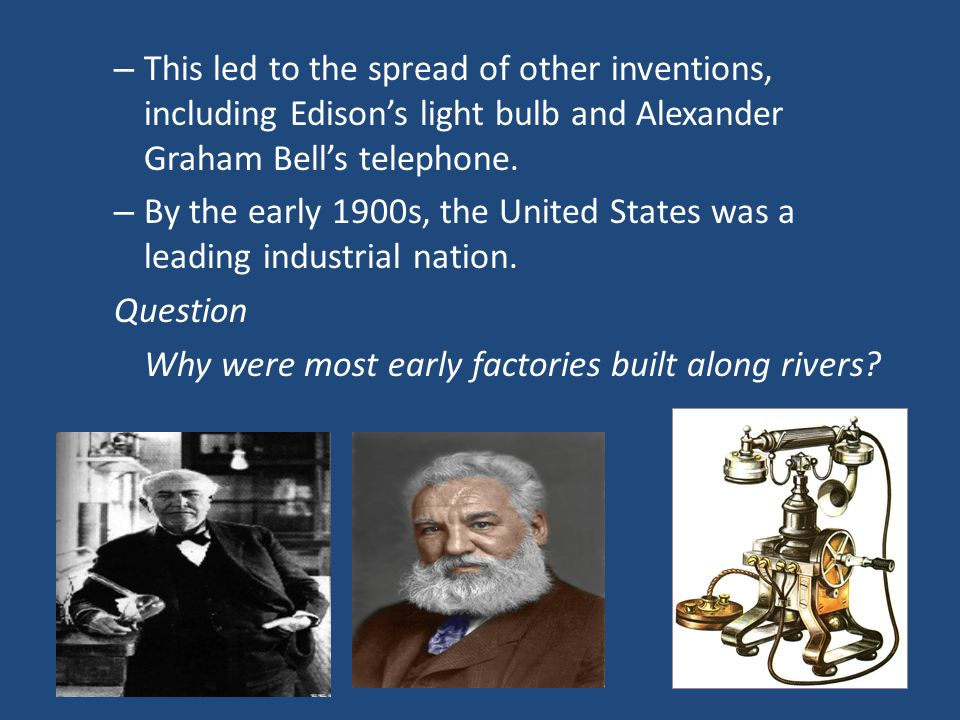 This led to the spread of other inventions, including Edison's light bulb and Alexander Graham Bell's telephone.