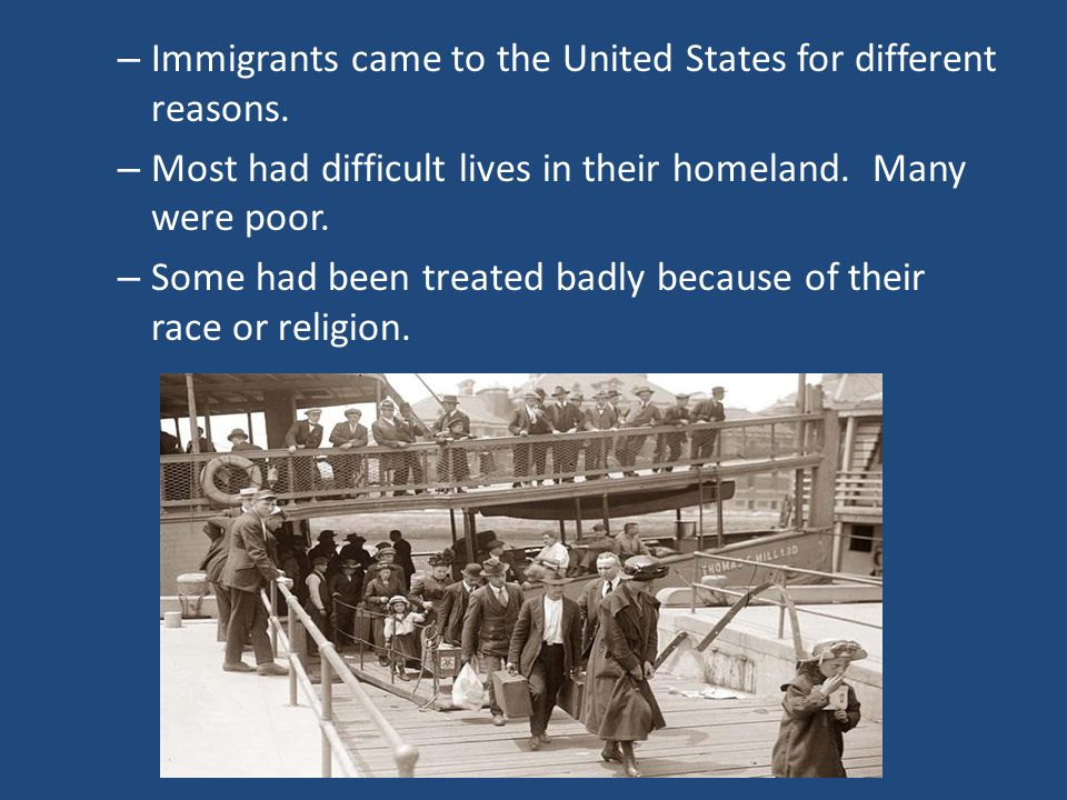 Immigrants came to the United States for different reasons.