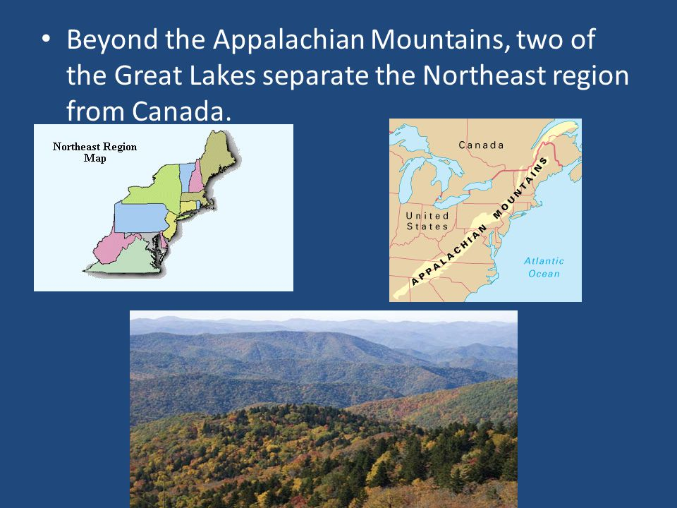 Beyond the Appalachian Mountains, two of the Great Lakes separate the Northeast region from Canada.