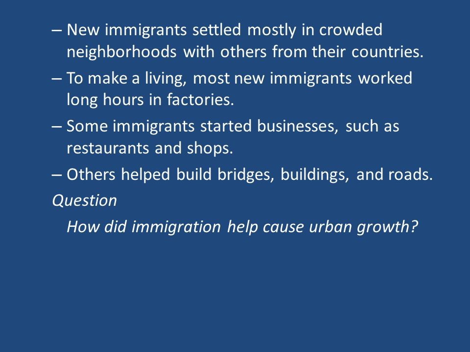 New immigrants settled mostly in crowded neighborhoods with others from their countries.