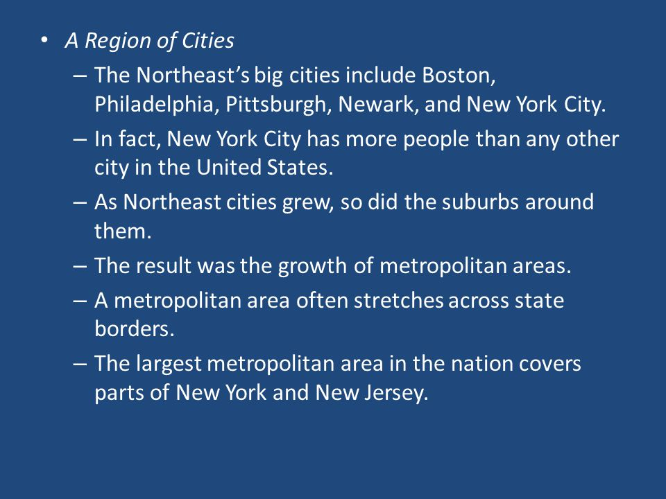 A Region of Cities The Northeast's big cities include Boston, Philadelphia, Pittsburgh, Newark, and New York City.