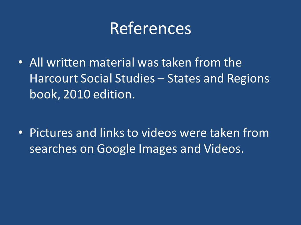 References All written material was taken from the Harcourt Social Studies – States and Regions book, 2010 edition.