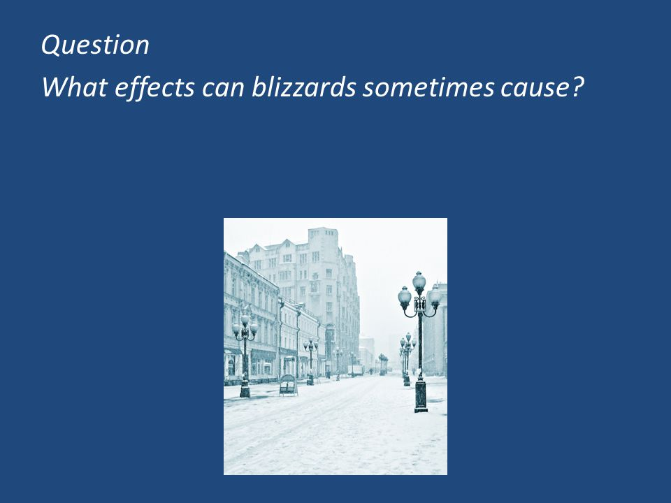 Question What effects can blizzards sometimes cause