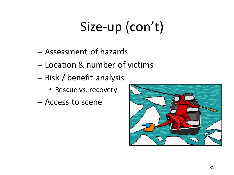 Size-up (con't) Assessment of hazards Location & number of victims