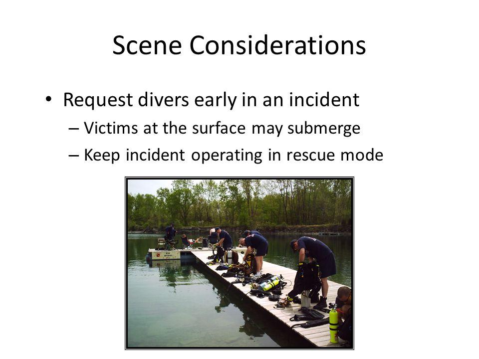 Scene Considerations Request divers early in an incident