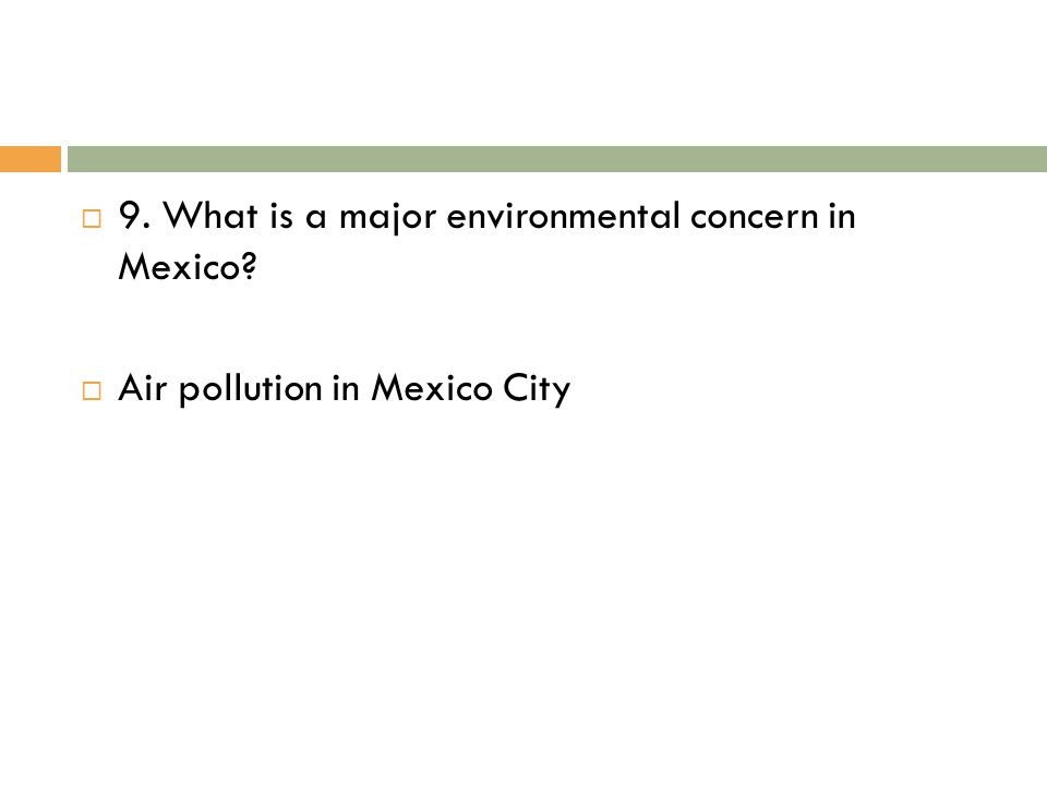9. What is a major environmental concern in Mexico
