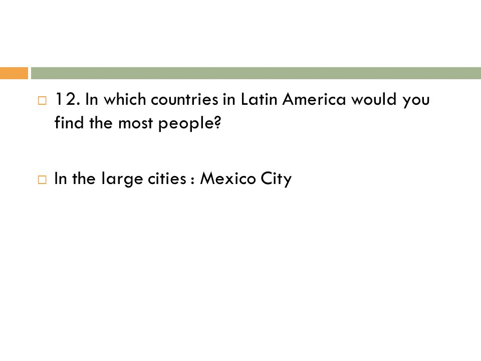 12. In which countries in Latin America would you find the most people